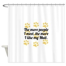 The More I Like My Mutt Shower Curtain