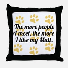 The More I Like My Mutt Throw Pillow