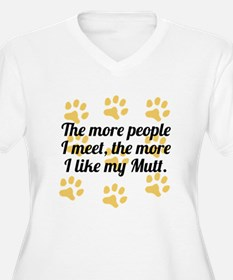 The More I Like My Mutt Plus Size T-Shirt