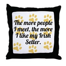 The More I Like My Irish Setter Throw Pillow