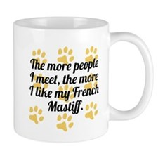 The More I Like My French Mastiff Mugs