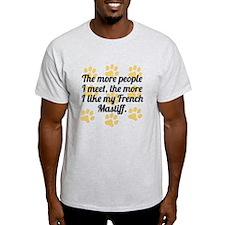 The More I Like My French Mastiff T-Shirt