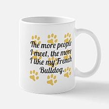 The More I Like My French Bulldog Mugs