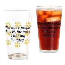 The More I Like My Bulldog Drinking Glass
