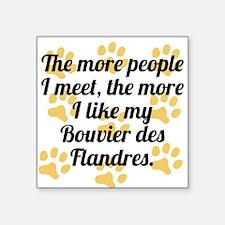 The More I Like My Bouvier des Flandres Sticker