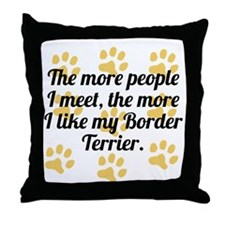 The More I Like My Border Terrier Throw Pillow