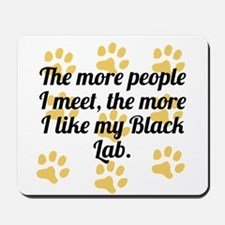The More I Like My Black Lab Mousepad