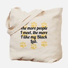The More I Like My Black Lab Tote Bag