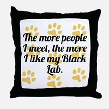 The More I Like My Black Lab Throw Pillow