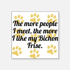 The More I Like My Bichon Frise Sticker