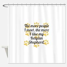 The More I Like My Belgian Shepherd Shower Curtain