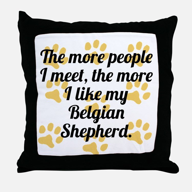 The More I Like My Belgian Shepherd Throw Pillow