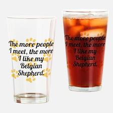 The More I Like My Belgian Shepherd Drinking Glass