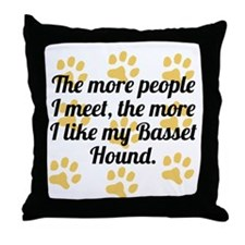 The More I Like My Basset Hound Throw Pillow
