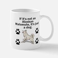 If Its Not An Alaskan Malamute Mugs