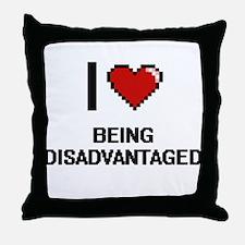 I Love Being Disadvantaged Digitial D Throw Pillow
