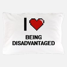 I Love Being Disadvantaged Digitial De Pillow Case