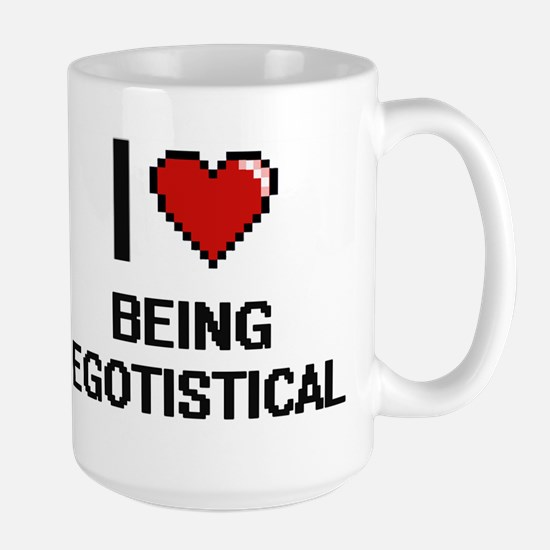 I love Being Egotistical Digitial Design Mugs