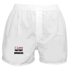 I Love FACTORY WORKERS Boxer Shorts