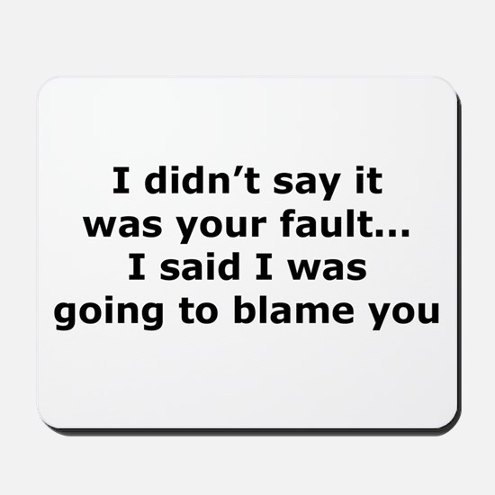 Going to blame you Mousepad