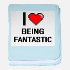 I Love Being Fantastic Digitial Desig baby blanket