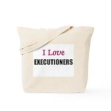 I Love EXECUTIONERS Tote Bag