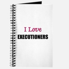 I Love EXECUTIONERS Journal