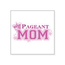 "Pageant Mom Square Sticker 3"" x 3"""