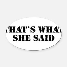 Cute Thats what she said Oval Car Magnet