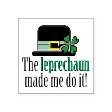 "Leprechaun made me Square Sticker 3"" x 3"""