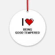 I Love Being Good Tempered Digiti Ornament (Round)