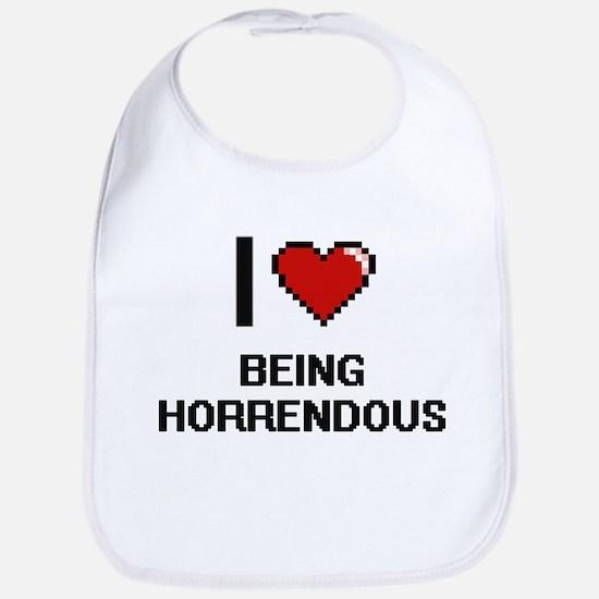 I Love Being Horrendous Digitial Design Bib