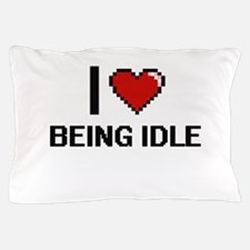 I Love Being Idle Digitial Design Pillow Case