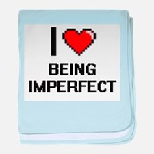 I Love Being Imperfect Digitial Desig baby blanket