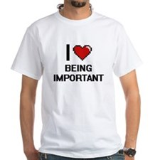 I Love Being Important Digitial Design T-Shirt