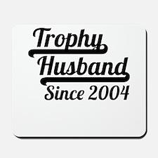 Trophy Husband Since 2004 Mousepad