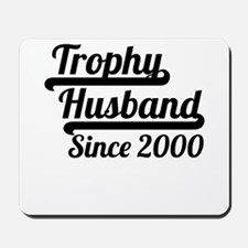 Trophy Husband Since 2000 Mousepad