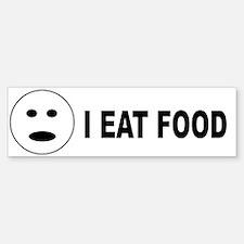 I Eat Food Bumper Bumper Bumper Sticker