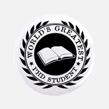 World's Greatest pHD student Button