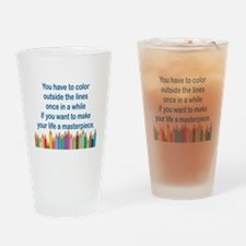 YOU HAVE TO COLOR OUTSIDE THE LINES Drinking Glass
