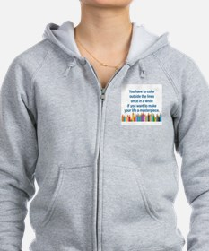 YOU HAVE TO COLOR OUTSIDE THE L Zip Hoodie