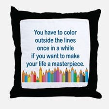 YOU HAVE TO COLOR OUTSIDE THE LINES O Throw Pillow