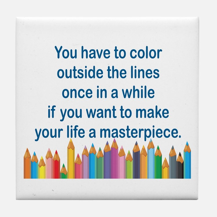 YOU HAVE TO COLOR OUTSIDE THE LINES O Tile Coaster