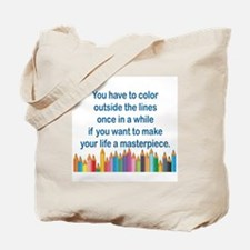 YOU HAVE TO COLOR OUTSIDE THE LINES ONCE  Tote Bag