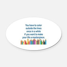 YOU HAVE TO COLOR OUTSIDE THE LINE Oval Car Magnet