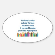 YOU HAVE TO COLOR OUTSIDE THE LINES Sticker (Oval)