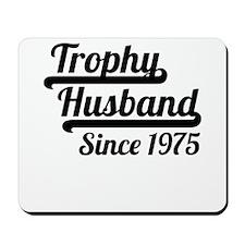 Trophy Husband Since 1975 Mousepad