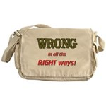 WRONG IN ALL THE RIGHT Messenger Bag
