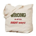 WRONG IN ALL THE RIGHT Tote Bag