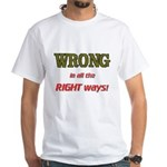 WRONG IN ALL THE RIGHT T-Shirt